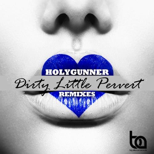 500Holygunner - Dirty Little Pervert (The Remixes)