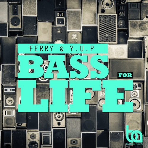 500Ferry & YUP - Bass For Life