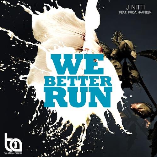 J Nitti feat 500Frida Harnesk - We Better Run