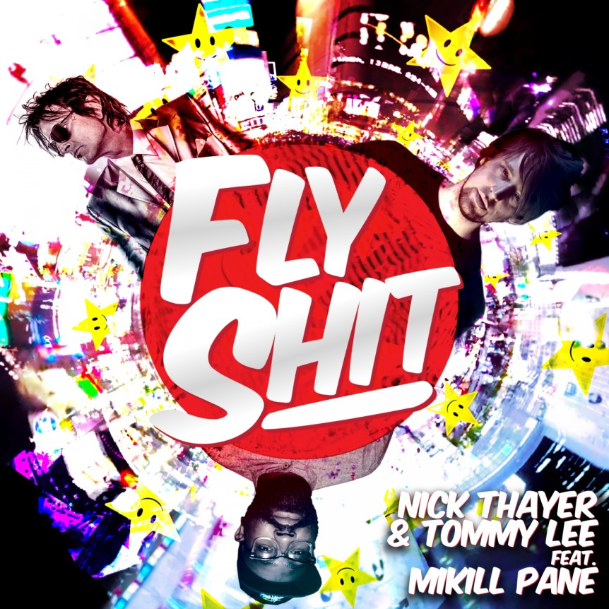Nick Thayer & Tommy Lee featuring Mikill Pane - Fly Shit
