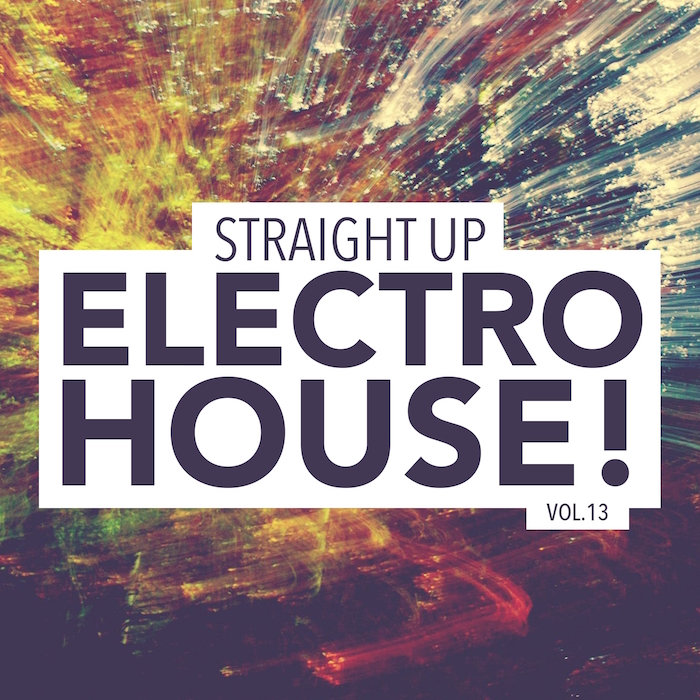 Straight Up Electro House! Vol. 13