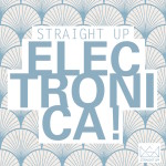 """""""Straight Up Electronica!"""" Now Available in Stores"""