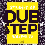 """""""Straight Up Dubstep! Vol. 15"""" Now Available In Stores"""