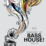"""""""Straight Up Bass House! Vol. 2"""" Now Available In Stores"""