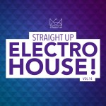 """Straight Up Electro House! Vol 14"" Now Available In Stores"